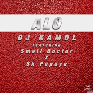 DJ Kamol - Alo ft. Small Doctor & SK Papaya